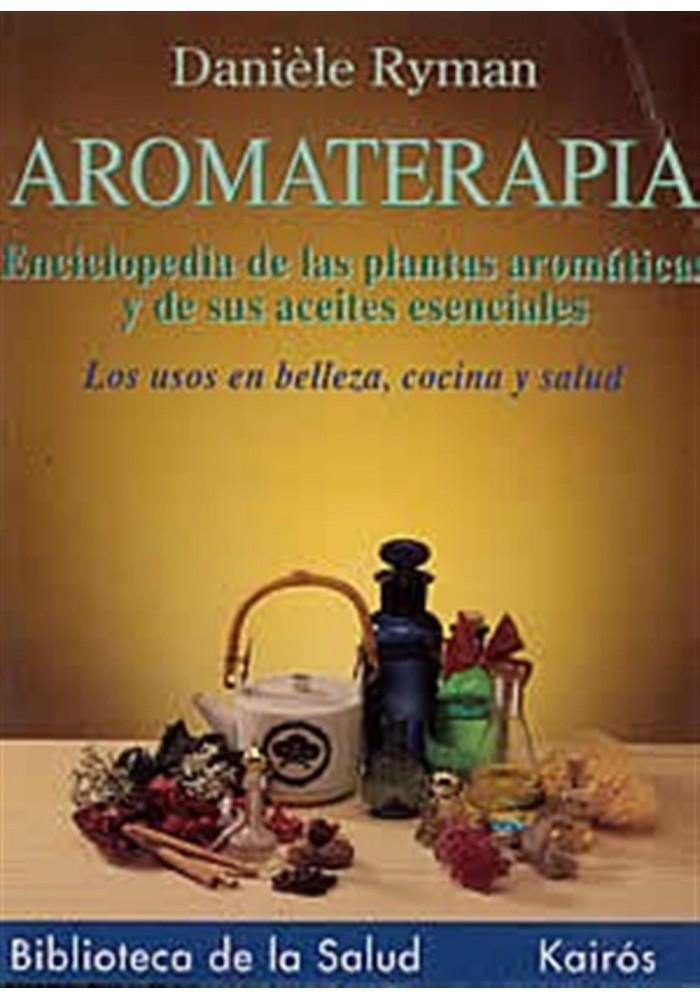 Aromaterapia -enciclopedia de las plantas aromáticas y de sus aceites esenciales