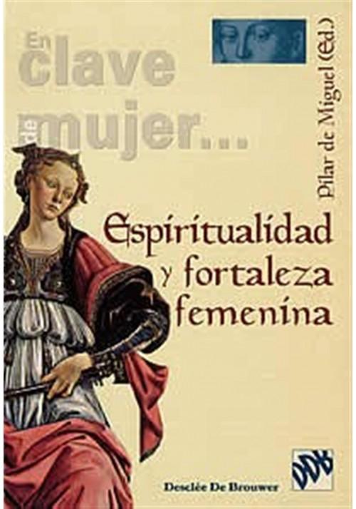 Espiritualidad y fortaleza femenina- En clave de mujer…
