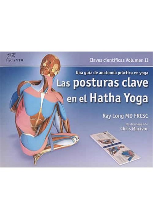 Las posturas clave en el Hatha Yoga- Claves científicas Volumen II