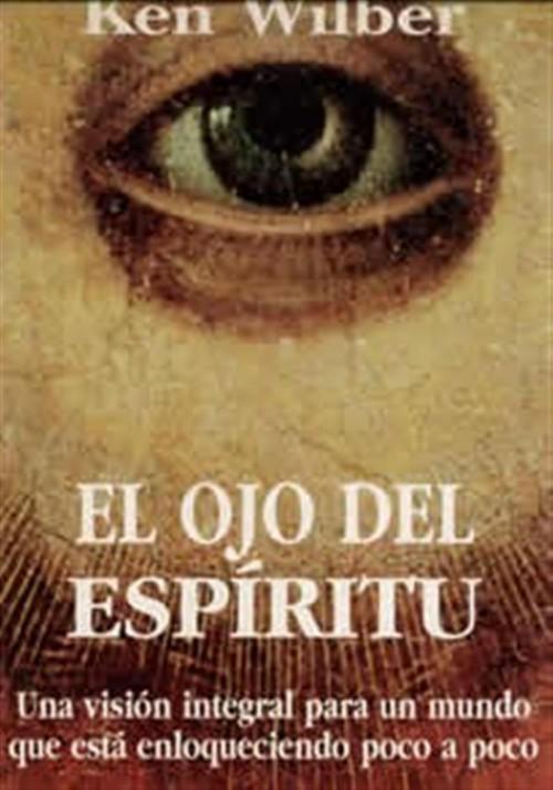 El Ojo del Espíritu- Una visión integral para un mundo que está enloqueciendo poco a poco