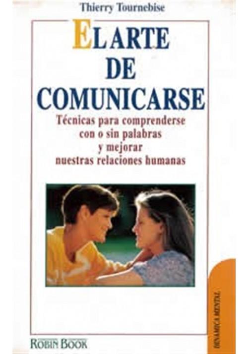 El arte de comunicarse-Ténicas para mejorar nuestras relaciones humanas