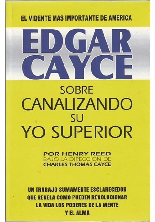 Edgar Cayce sobre Canalizando su Yo Superior