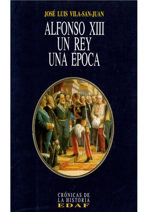 Alfonso XIII:  un Rey, una época