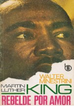 Martin Luther King, rebelde por amor