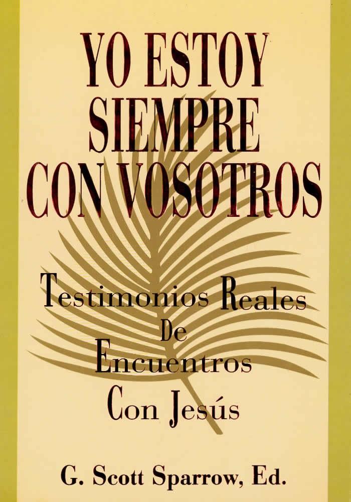Yo estoy siempre con vosotros. testimonios reales de encuentros reales con Jesús