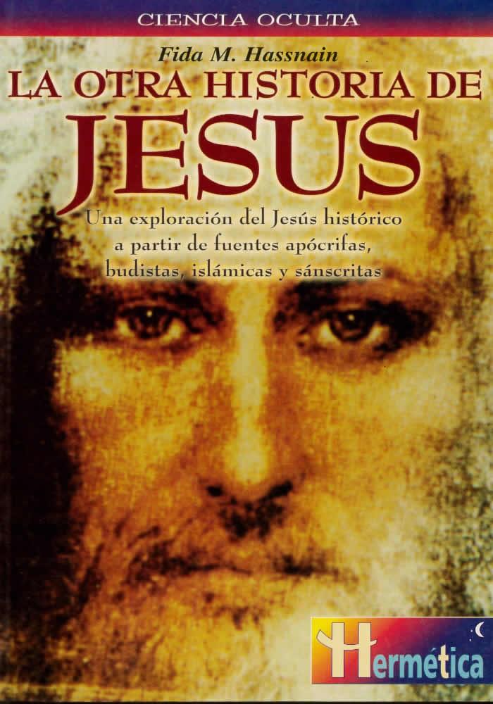 La otra historia de Jesús- Una exploración de Jesús histórico a partir de fuentes apócrifas, budistas, islámicas y sánscritas