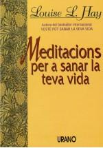 Meditaciones per sanar la teva vida