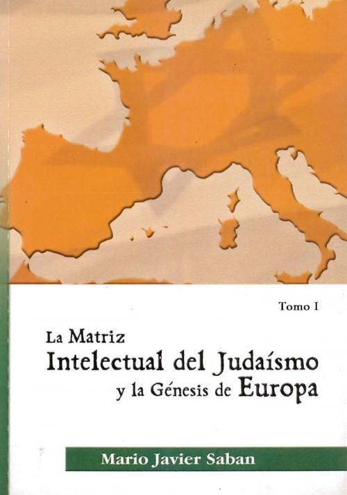 La Matriz Intelctual del Judaísmo y la Génesis de Europa- Tomo I