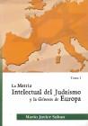 La Matriz Intelectual del Judaísmo y la Génesis de Europa- Tomo I