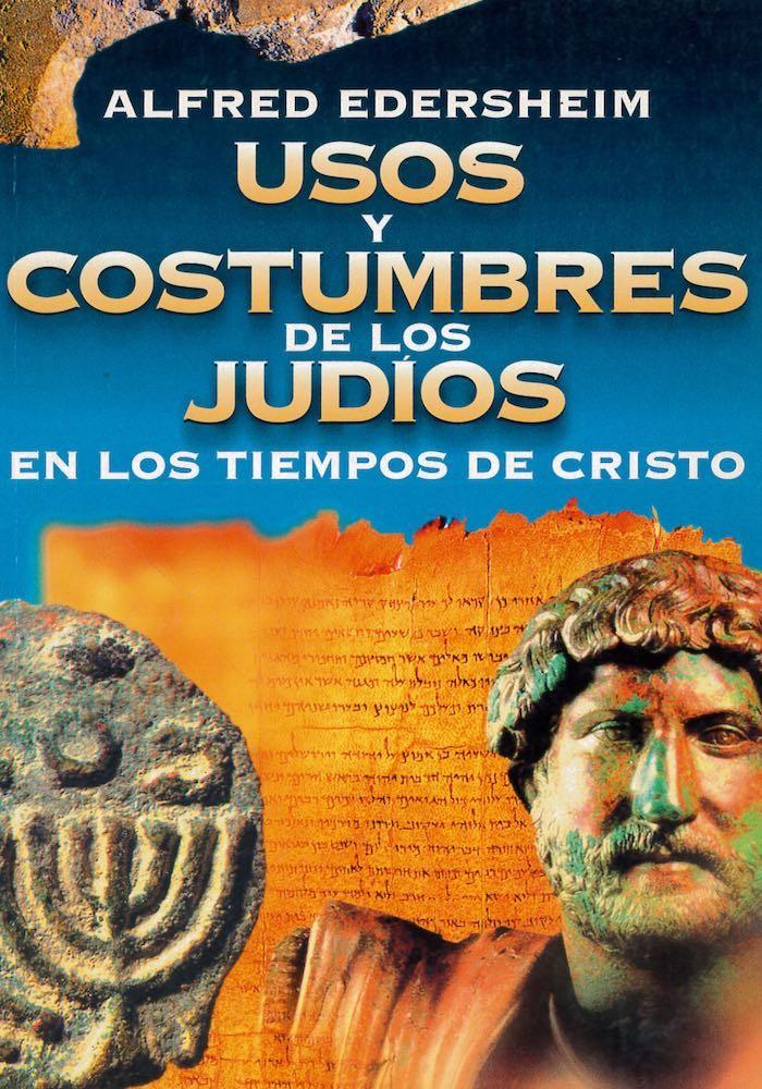 Usos y Costumbres de los Judíos en los tiempos de Cristo