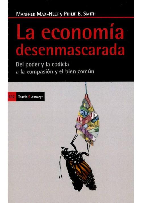 La economía desenmarcarada- Del poder yn la codicia a la compasión y el bien común