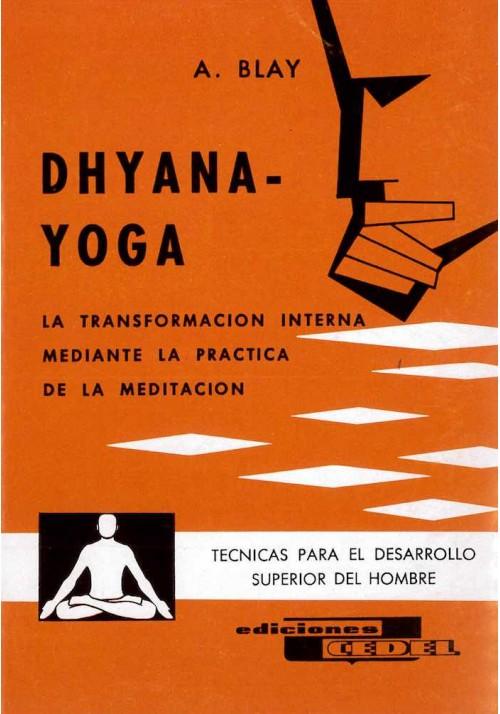 Dhyana- Yoga  La Transfomación Interna Mediente la Práctica de la Meditación