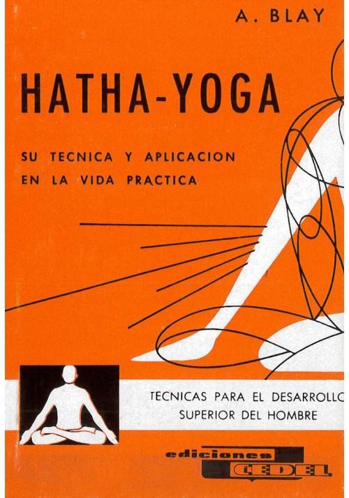 Hatha- Yoga Su ténica y aplicación en la Vida Práctica