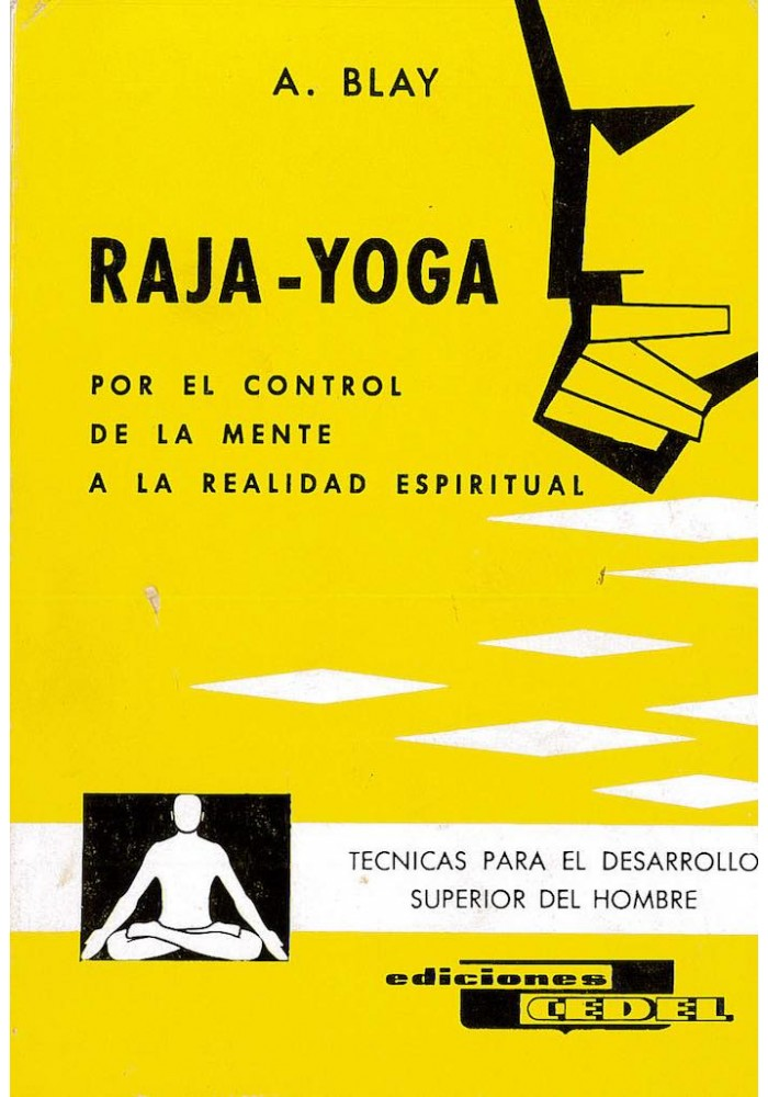 Raja - Yoga- Por el Control de la Mente a la Realidad Espiritua