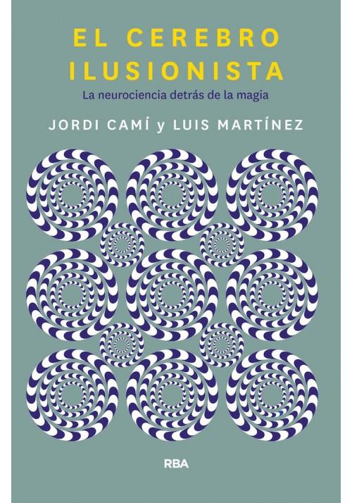 El Cerebro Ilusionista- La neureciencia detrás de la magia
