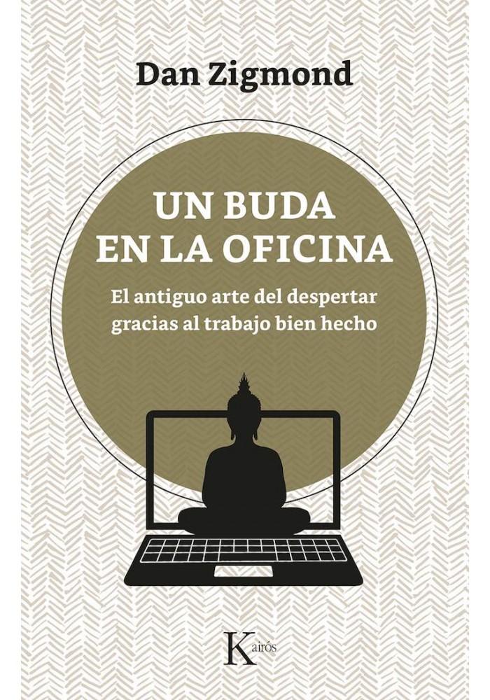 Un Buda en la oficina- El antiguo arte del despertar gracias al rabajo bien hecho