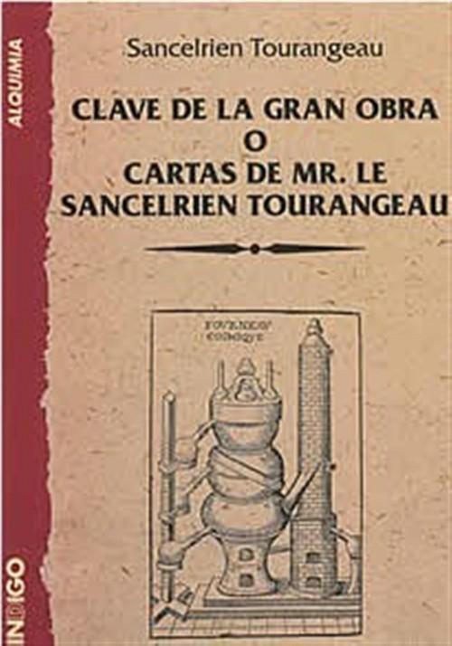 Clave de la Gran Obra  o cartas de Mr. Le Sancelrien Tourangeau